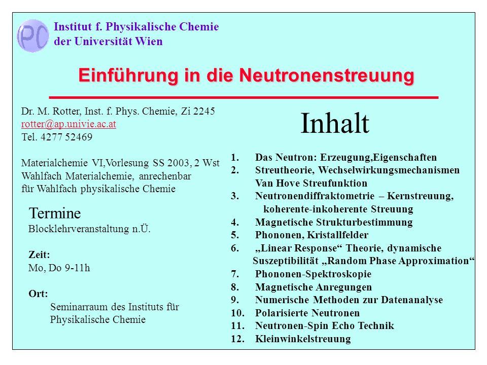 Einführung in die Neutronenstreuung Dr. M. Rotter, Inst. f. Phys. Chemie, Zi 2245 rotter@ap.univie.ac.at Tel. 4277 52469 Materialchemie VI,Vorlesung S