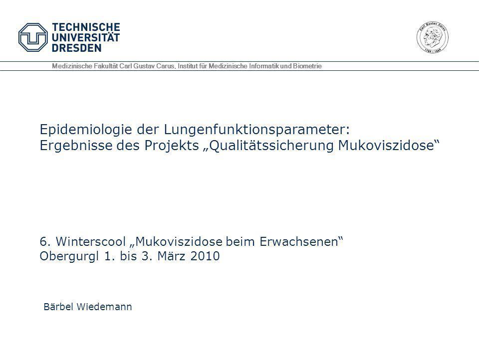 Epidemiologie der Lungenfunktionsparameter: Ergebnisse des Projekts Qualitätssicherung Mukoviszidose Bärbel Wiedemann Medizinische Fakultät Carl Gusta