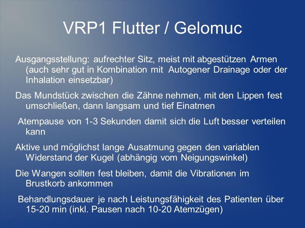 VRP1 Flutter / Gelomuc Ausgangsstellung: aufrechter Sitz, meist mit abgestützen Armen (auch sehr gut in Kombination mit Autogener Drainage oder der In