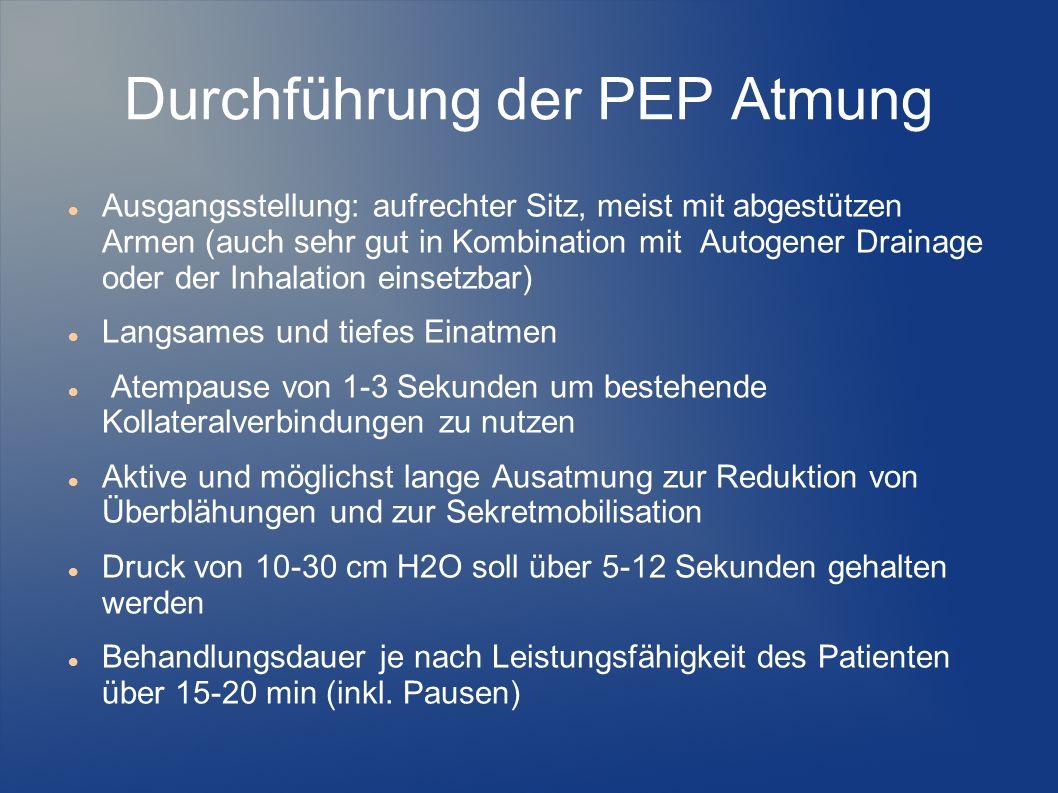 Durchführung der PEP Atmung Ausgangsstellung: aufrechter Sitz, meist mit abgestützen Armen (auch sehr gut in Kombination mit Autogener Drainage oder d