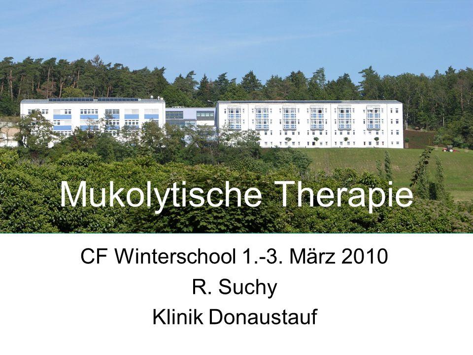 Mukolytische Therapie CF Winterschool 1.-3. März 2010 R. Suchy Klinik Donaustauf