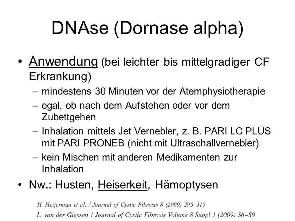 DNAse (Dornase alpha) Anwendung (bei leichter bis mittelgradiger CF Erkrankung) –mindestens 30 Minuten vor der Atemphysiotherapie –egal, ob nach dem A