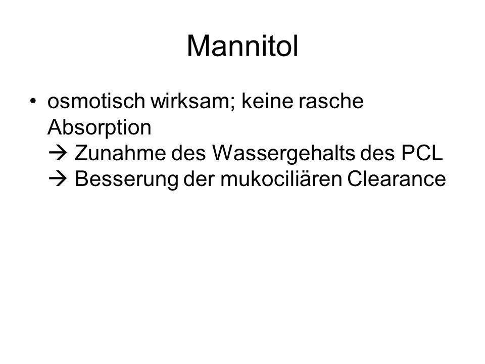 Mannitol osmotisch wirksam; keine rasche Absorption Zunahme des Wassergehalts des PCL Besserung der mukociliären Clearance