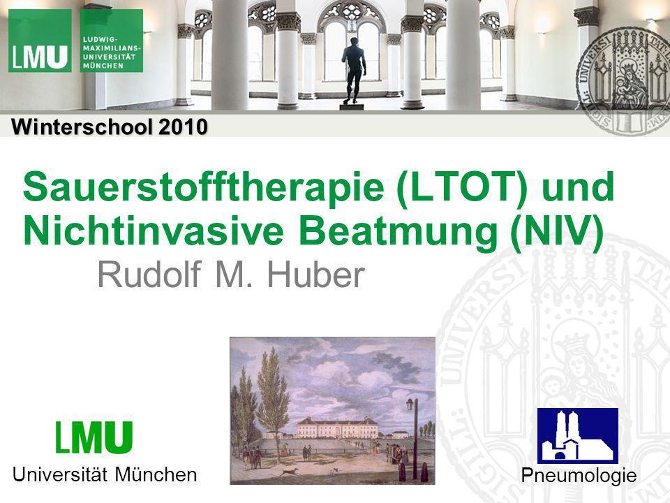Sauerstofftherapie (LTOT) und Nichtinvasive Beatmung (NIV) Rudolf M. Huber Pneumologie Universität München Winterschool 2010