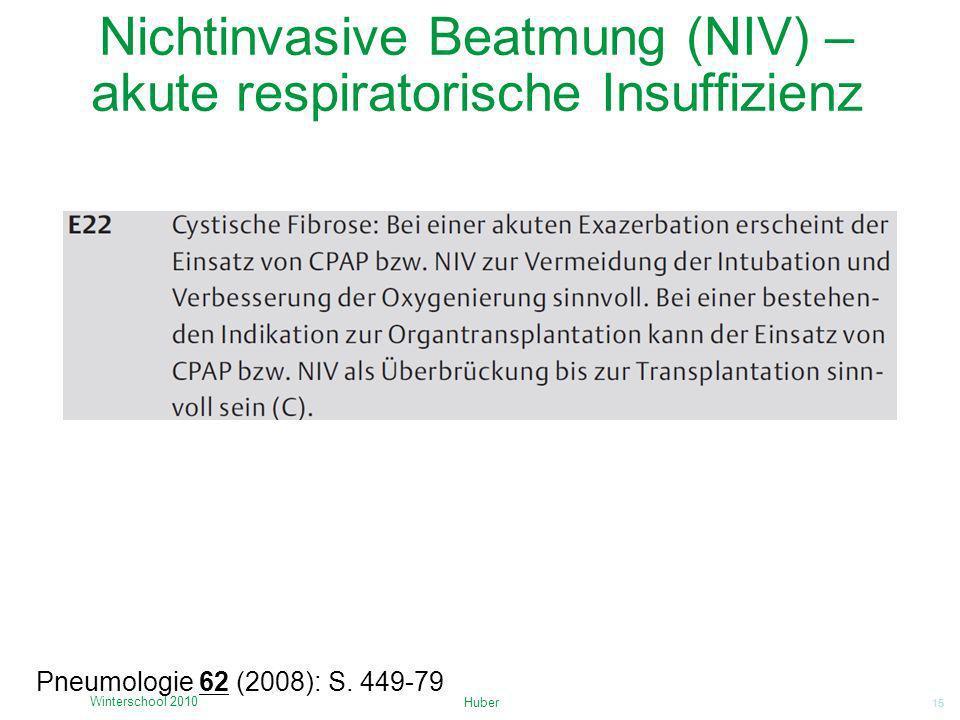 15 Nichtinvasive Beatmung (NIV) – akute respiratorische Insuffizienz Huber Winterschool 2010 Pneumologie 62 (2008): S. 449-79