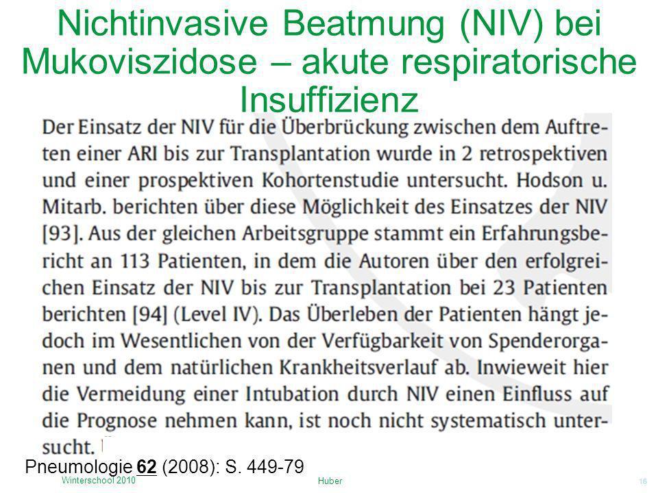 16 Nichtinvasive Beatmung (NIV) bei Mukoviszidose – akute respiratorische Insuffizienz Huber Winterschool 2010 Pneumologie 62 (2008): S. 449-79