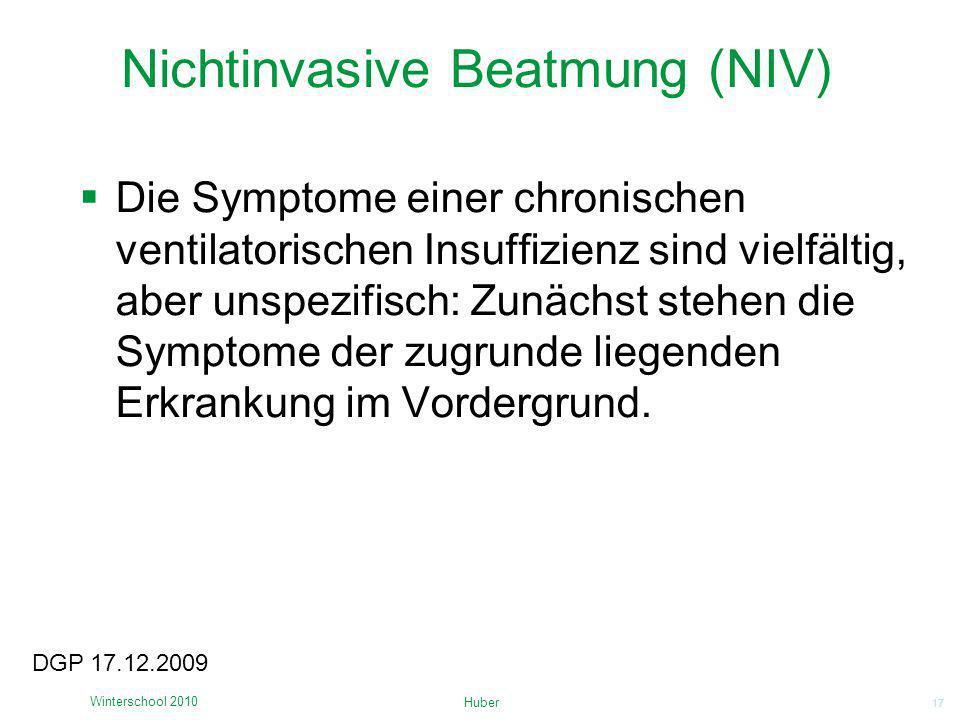 17 Nichtinvasive Beatmung (NIV) Die Symptome einer chronischen ventilatorischen Insuffizienz sind vielfältig, aber unspezifisch: Zunächst stehen die S