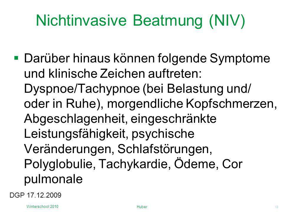 18 Nichtinvasive Beatmung (NIV) Darüber hinaus können folgende Symptome und klinische Zeichen auftreten: Dyspnoe/Tachypnoe (bei Belastung und/ oder in