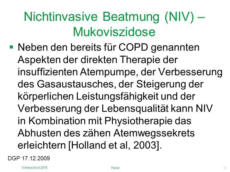 19 Nichtinvasive Beatmung (NIV) – Mukoviszidose Huber Winterschool 2010 DGP 17.12.2009 Neben den bereits für COPD genannten Aspekten der direkten Ther