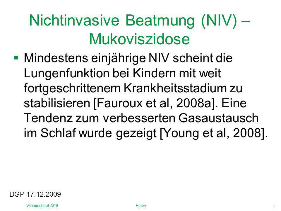 20 Nichtinvasive Beatmung (NIV) – Mukoviszidose Huber Winterschool 2010 DGP 17.12.2009 Mindestens einjährige NIV scheint die Lungenfunktion bei Kinder