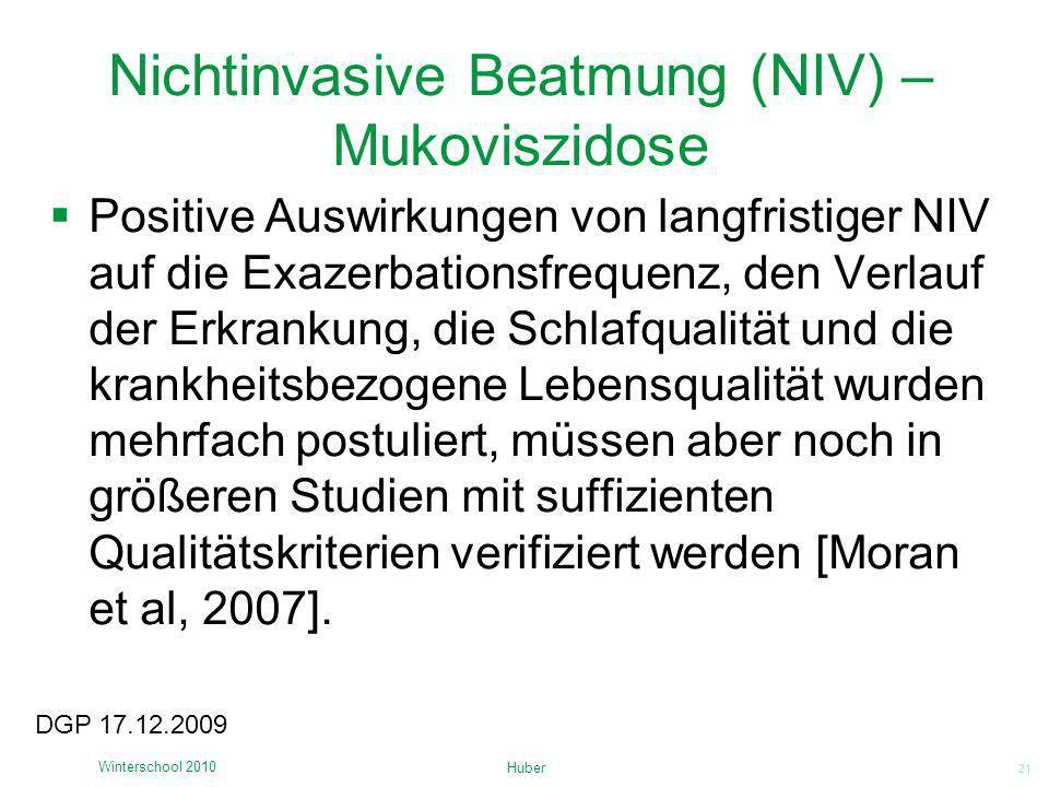 21 Nichtinvasive Beatmung (NIV) – Mukoviszidose Huber Winterschool 2010 DGP 17.12.2009 Positive Auswirkungen von langfristiger NIV auf die Exazerbatio
