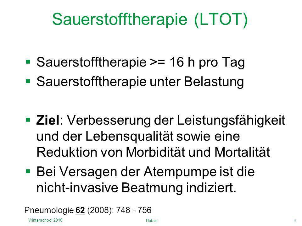 5 Sauerstofftherapie (LTOT) Huber Winterschool 2010 Sauerstofftherapie >= 16 h pro Tag Sauerstofftherapie unter Belastung Ziel: Verbesserung der Leist
