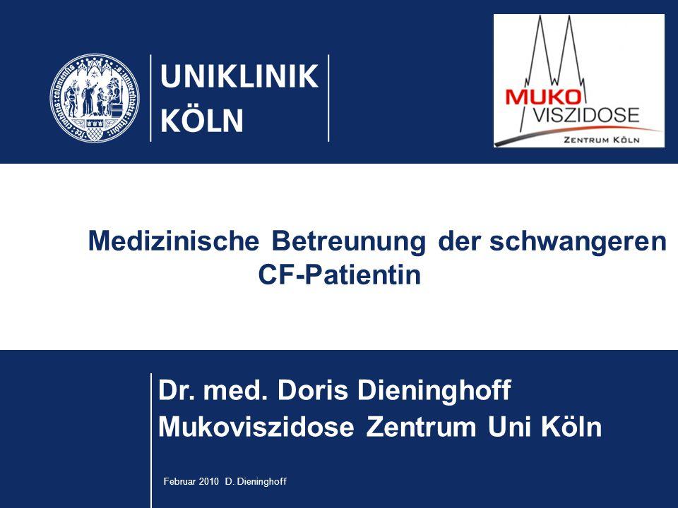 Februar 2010 D. Dieninghoff Unterzeile zum Titel Dr. med. Doris Dieninghoff Mukoviszidose Zentrum Uni Köln Medizinische Betreunung der schwangeren CF-