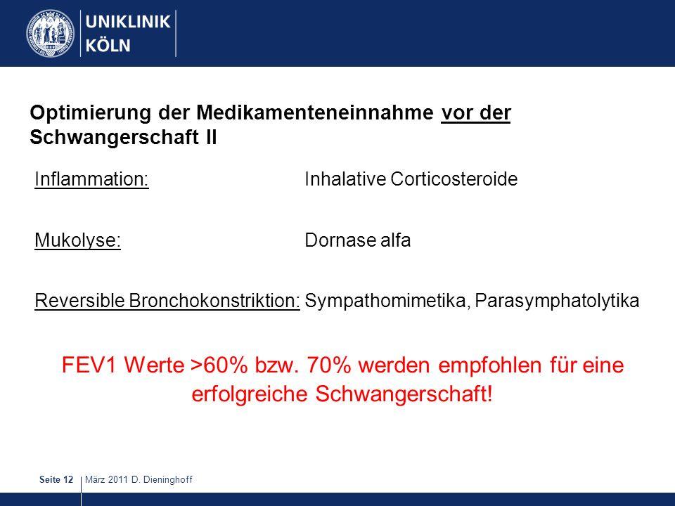 März 2011 D. DieninghoffSeite 12 Optimierung der Medikamenteneinnahme vor der Schwangerschaft II Inflammation: Inhalative Corticosteroide Mukolyse:Dor