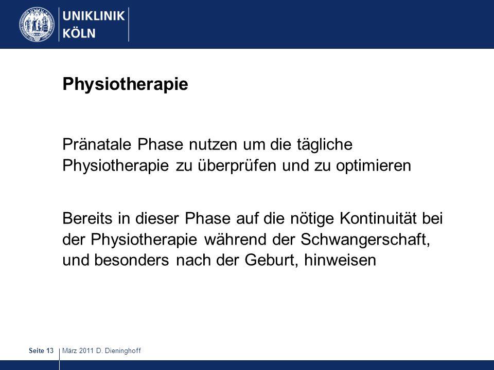 März 2011 D. DieninghoffSeite 13 Physiotherapie Pränatale Phase nutzen um die tägliche Physiotherapie zu überprüfen und zu optimieren Bereits in diese