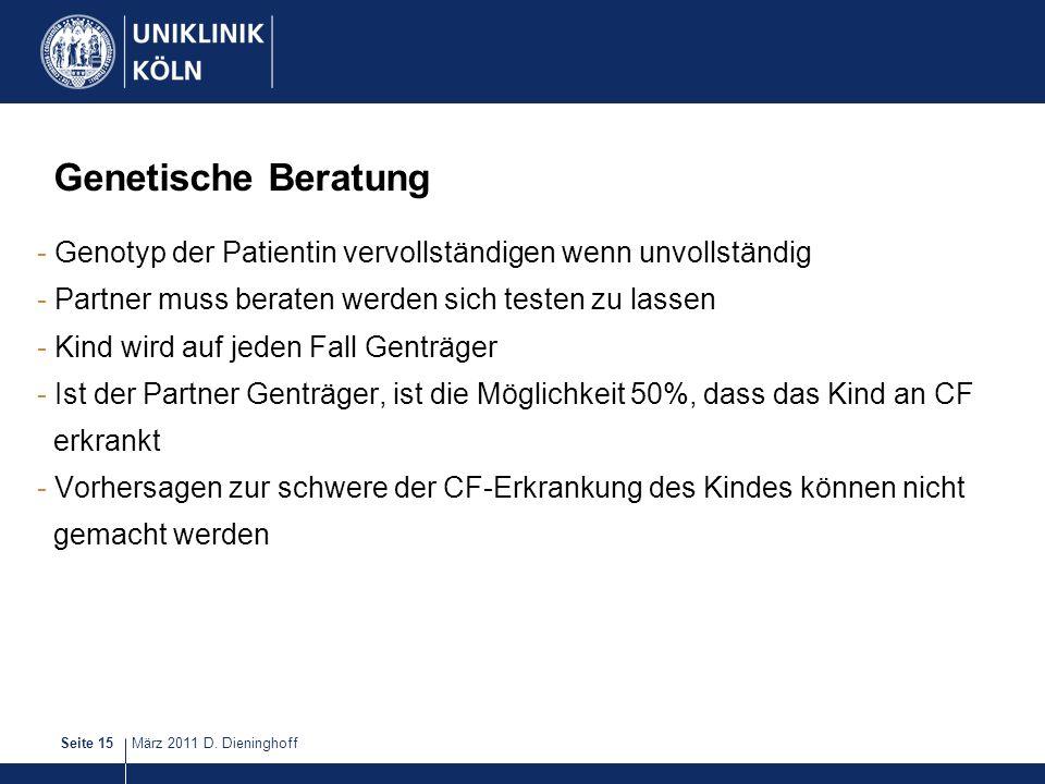 März 2011 D. DieninghoffSeite 15 Genetische Beratung - Genotyp der Patientin vervollständigen wenn unvollständig - Partner muss beraten werden sich te