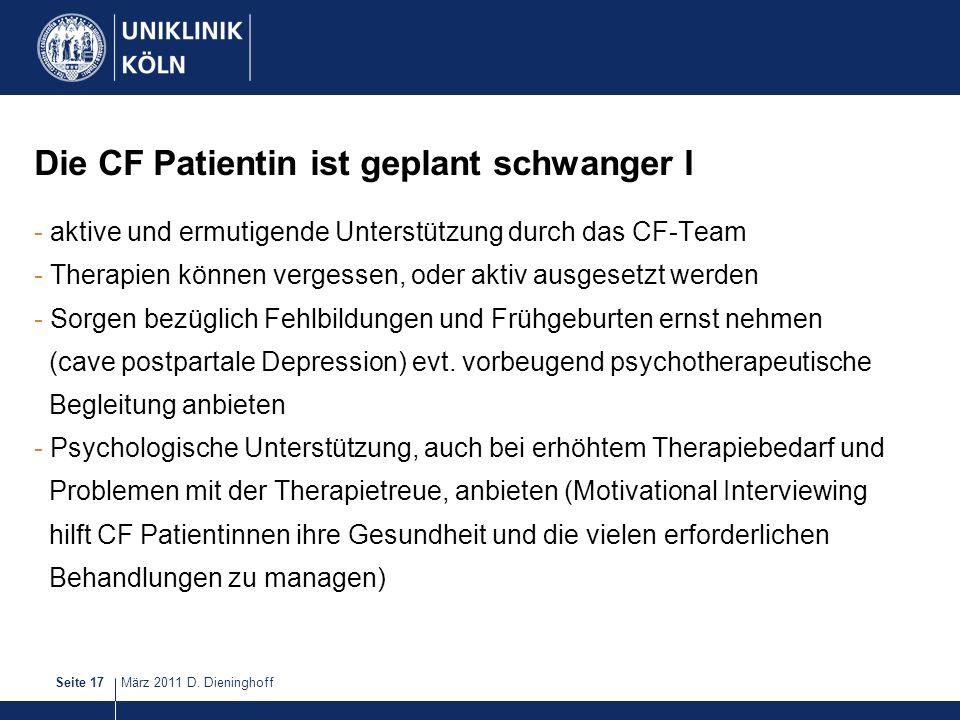 März 2011 D. DieninghoffSeite 17 Die CF Patientin ist geplant schwanger I - aktive und ermutigende Unterstützung durch das CF-Team - Therapien können