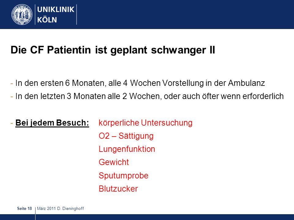 März 2011 D. DieninghoffSeite 18 Die CF Patientin ist geplant schwanger II - In den ersten 6 Monaten, alle 4 Wochen Vorstellung in der Ambulanz - In d