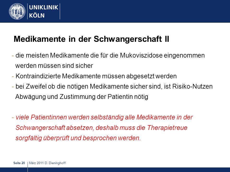 März 2011 D. DieninghoffSeite 20 Medikamente in der Schwangerschaft II - die meisten Medikamente die für die Mukoviszidose eingenommen werden müssen s
