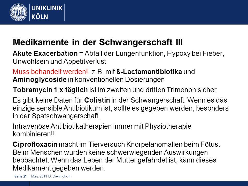 März 2011 D. DieninghoffSeite 21 Medikamente in der Schwangerschaft III Akute Exacerbation = Abfall der Lungenfunktion, Hypoxy bei Fieber, Unwohlsein
