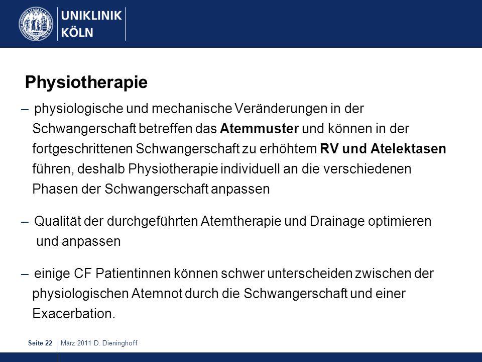 März 2011 D. DieninghoffSeite 22 Physiotherapie –physiologische und mechanische Veränderungen in der Schwangerschaft betreffen das Atemmuster und könn