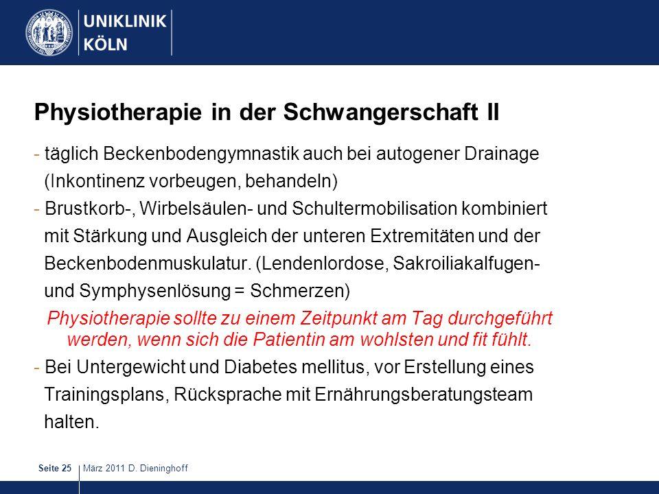 März 2011 D. DieninghoffSeite 25 Physiotherapie in der Schwangerschaft II - täglich Beckenbodengymnastik auch bei autogener Drainage (Inkontinenz vorb