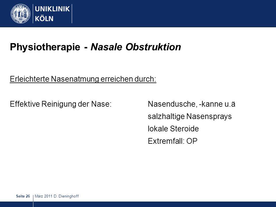 März 2011 D. DieninghoffSeite 26 Physiotherapie - Nasale Obstruktion Erleichterte Nasenatmung erreichen durch: Effektive Reinigung der Nase:Nasendusch