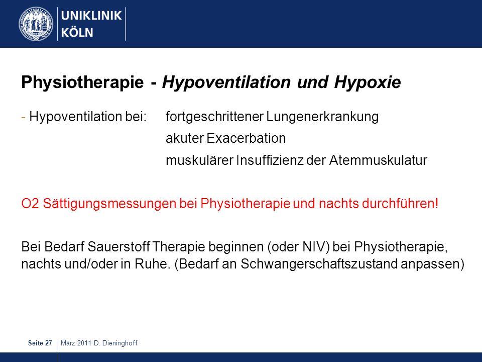 März 2011 D. DieninghoffSeite 27 Physiotherapie - Hypoventilation und Hypoxie - Hypoventilation bei: fortgeschrittener Lungenerkrankung akuter Exacerb