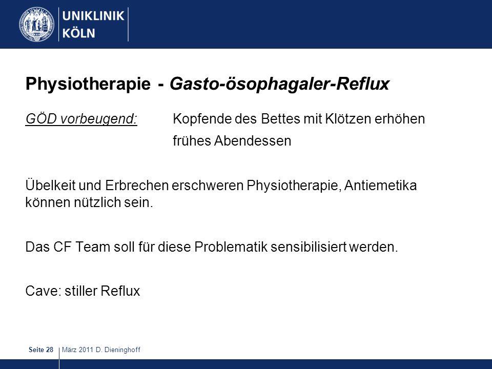 März 2011 D. DieninghoffSeite 28 Physiotherapie - Gasto-ösophagaler-Reflux GÖD vorbeugend: Kopfende des Bettes mit Klötzen erhöhen frühes Abendessen Ü