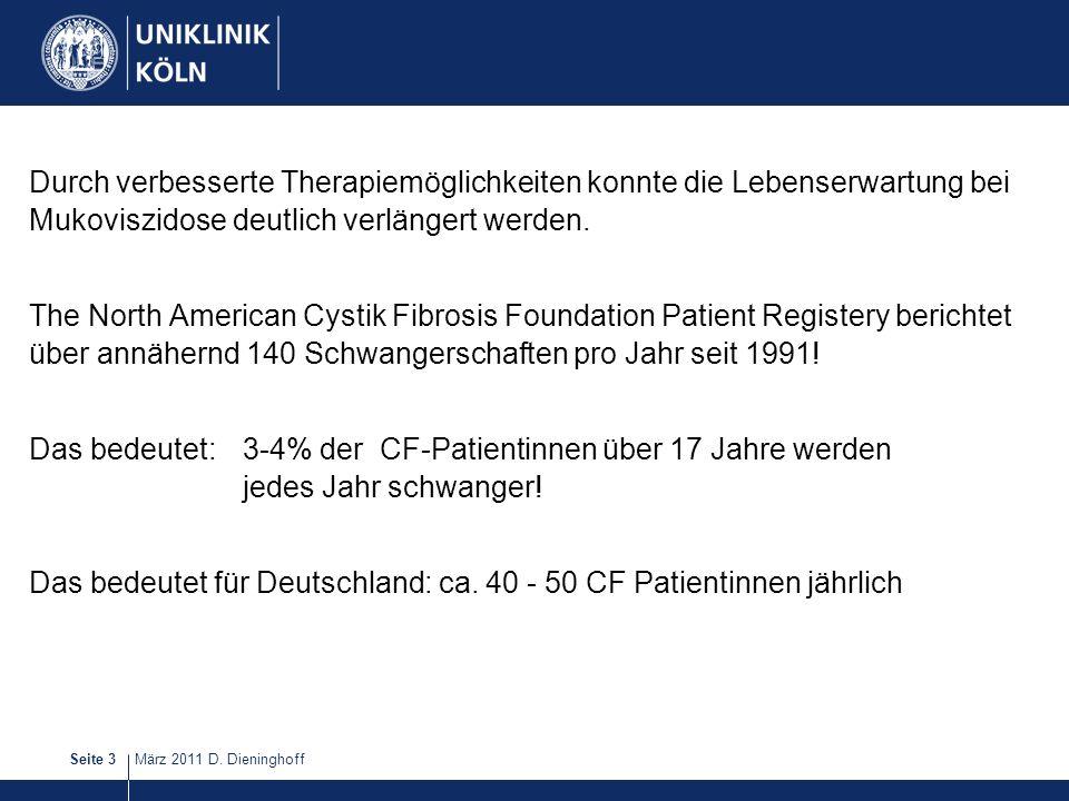 März 2011 D. DieninghoffSeite 3 Durch verbesserte Therapiemöglichkeiten konnte die Lebenserwartung bei Mukoviszidose deutlich verlängert werden. The N