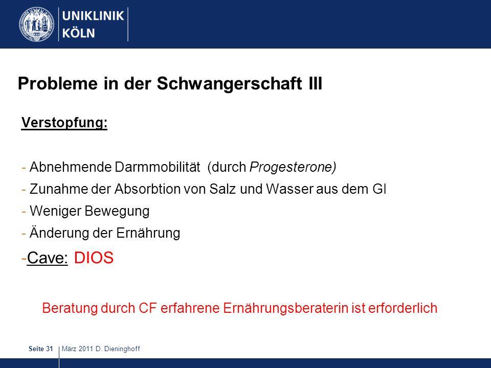 März 2011 D. DieninghoffSeite 31 Probleme in der Schwangerschaft III Verstopfung: - Abnehmende Darmmobilität (durch Progesterone) - Zunahme der Absorb