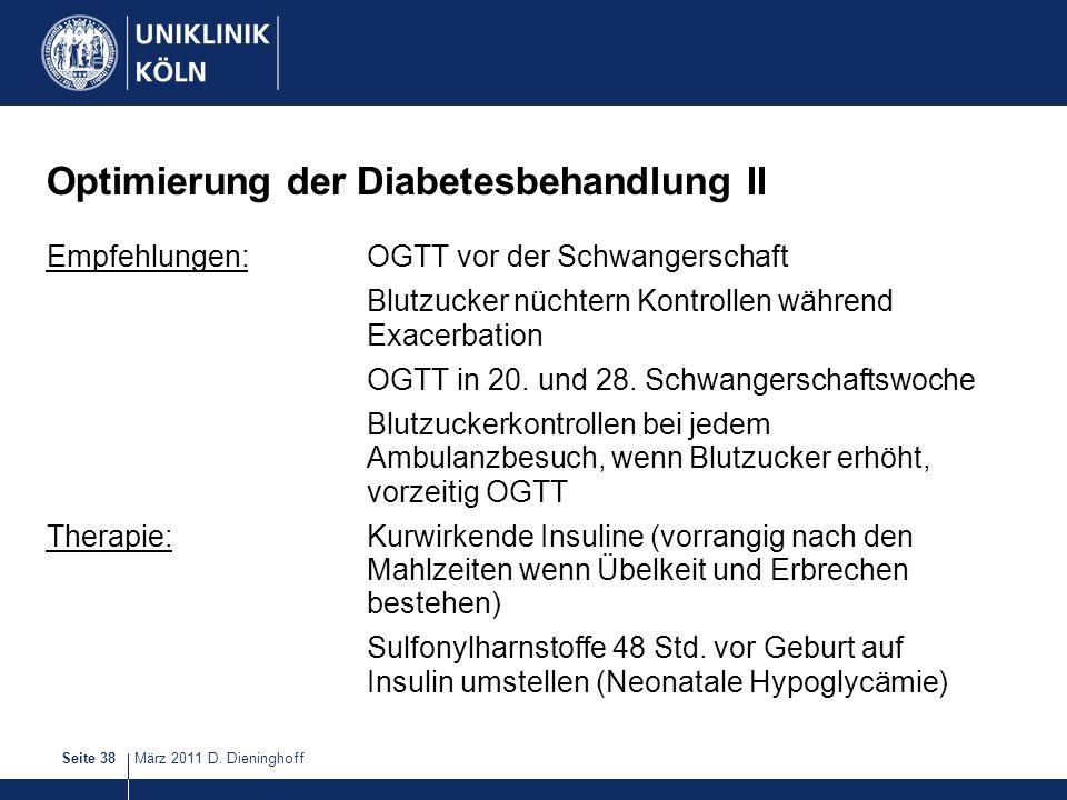März 2011 D. DieninghoffSeite 38 Optimierung der Diabetesbehandlung II Empfehlungen:OGTT vor der Schwangerschaft Blutzucker nüchtern Kontrollen währen