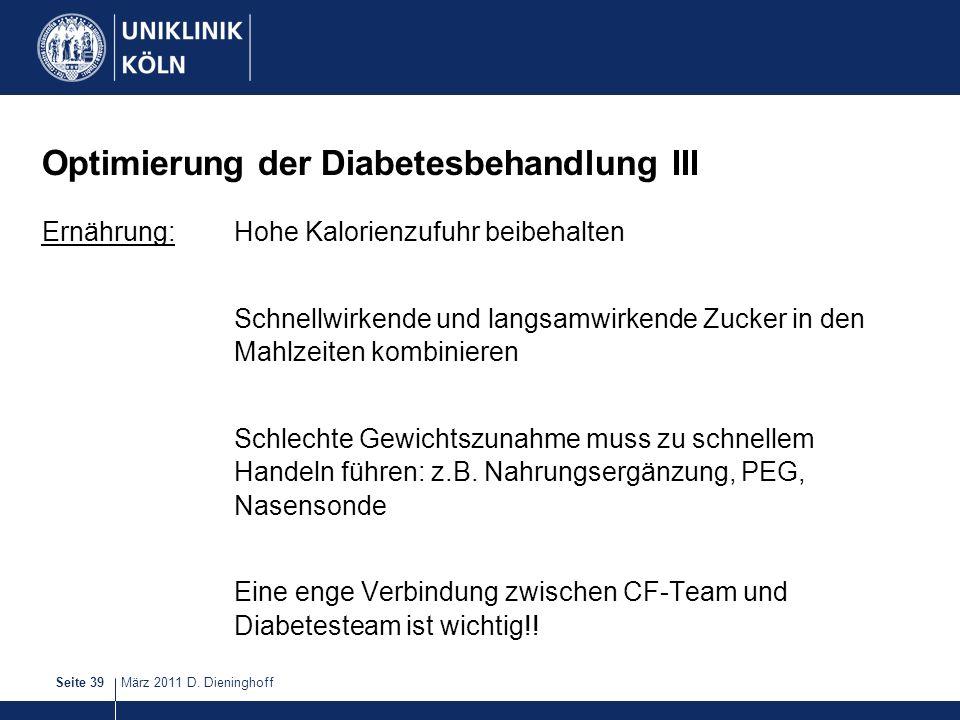 März 2011 D. DieninghoffSeite 39 Optimierung der Diabetesbehandlung III Ernährung:Hohe Kalorienzufuhr beibehalten Schnellwirkende und langsamwirkende