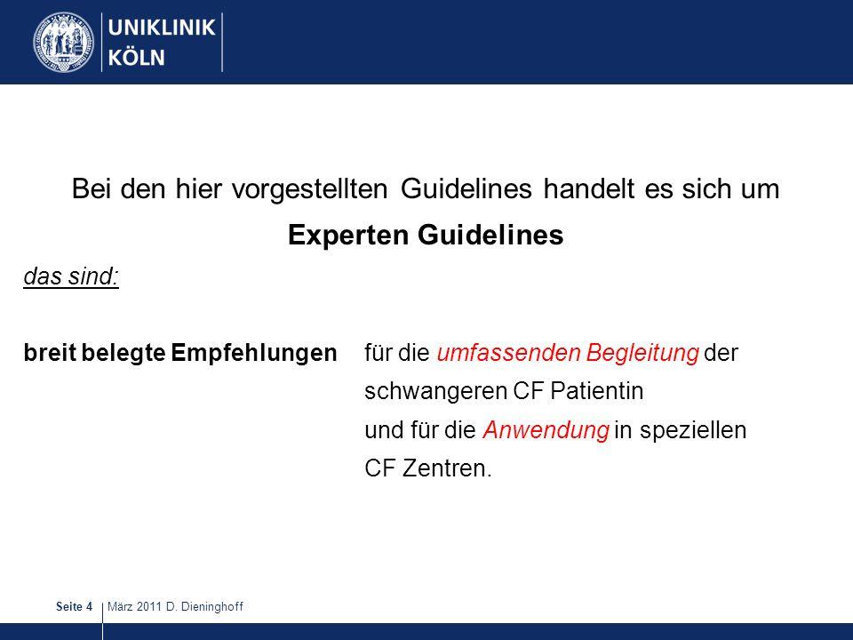 März 2011 D. DieninghoffSeite 4 Bei den hier vorgestellten Guidelines handelt es sich um Experten Guidelines das sind: breit belegte Empfehlungen für