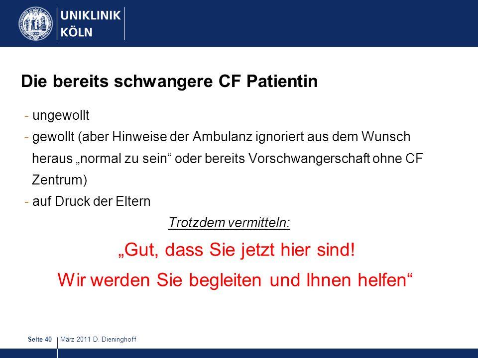 März 2011 D. DieninghoffSeite 40 Die bereits schwangere CF Patientin - ungewollt - gewollt (aber Hinweise der Ambulanz ignoriert aus dem Wunsch heraus