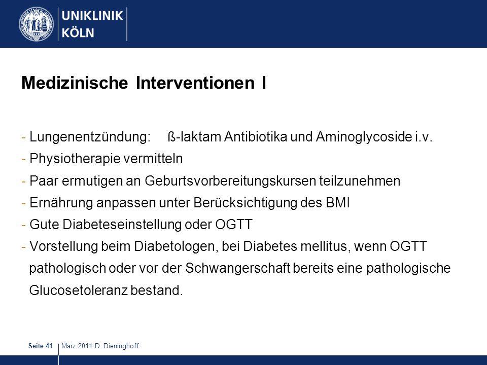 März 2011 D. DieninghoffSeite 41 Medizinische Interventionen I - Lungenentzündung:ß-laktam Antibiotika und Aminoglycoside i.v. - Physiotherapie vermit