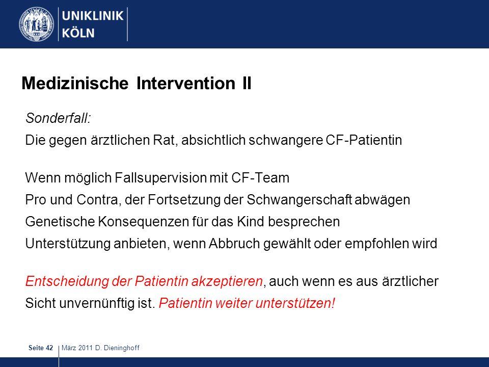 März 2011 D. DieninghoffSeite 42 Medizinische Intervention II Sonderfall: Die gegen ärztlichen Rat, absichtlich schwangere CF-Patientin Wenn möglich F