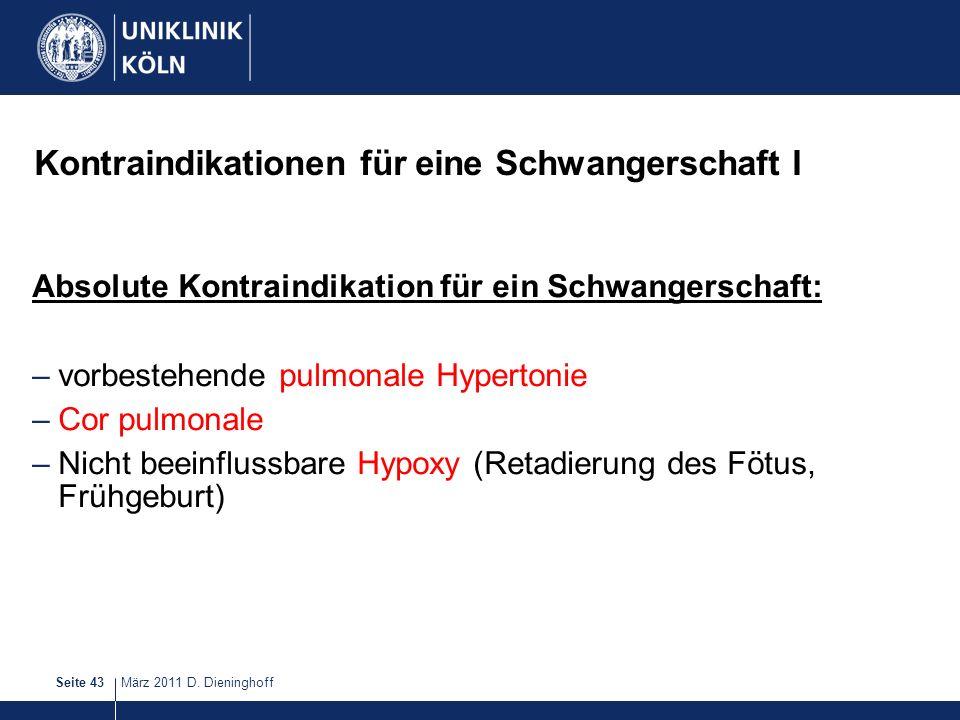 März 2011 D. DieninghoffSeite 43 Kontraindikationen für eine Schwangerschaft I Absolute Kontraindikation für ein Schwangerschaft: –vorbestehende pulmo