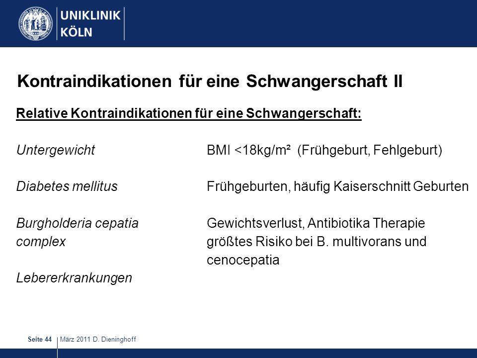 März 2011 D. DieninghoffSeite 44 Kontraindikationen für eine Schwangerschaft II Relative Kontraindikationen für eine Schwangerschaft: UntergewichtBMI