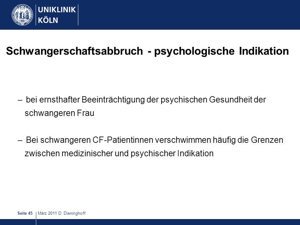 März 2011 D. DieninghoffSeite 45 Schwangerschaftsabbruch - psychologische Indikation –bei ernsthafter Beeinträchtigung der psychischen Gesundheit der