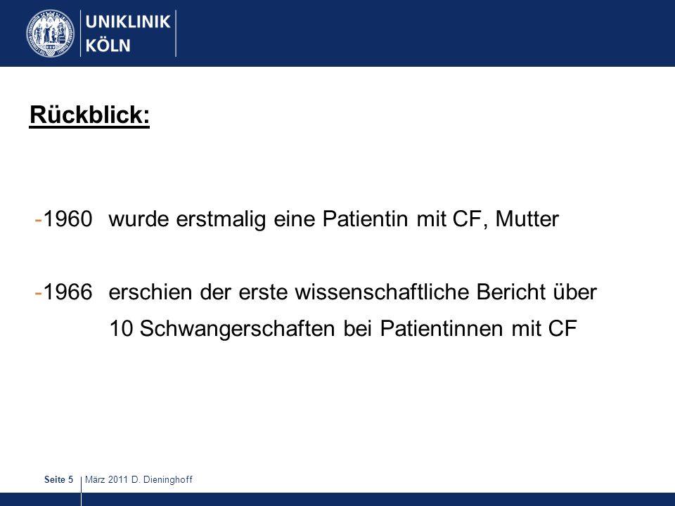 März 2011 D. DieninghoffSeite 5 Rückblick: -1960 wurde erstmalig eine Patientin mit CF, Mutter -1966 erschien der erste wissenschaftliche Bericht über