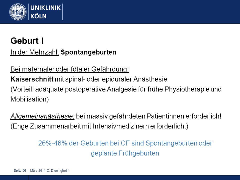 März 2011 D. DieninghoffSeite 50 Geburt I In der Mehrzahl: Spontangeburten Bei maternaler oder fötaler Gefährdung: Kaiserschnitt mit spinal- oder epid