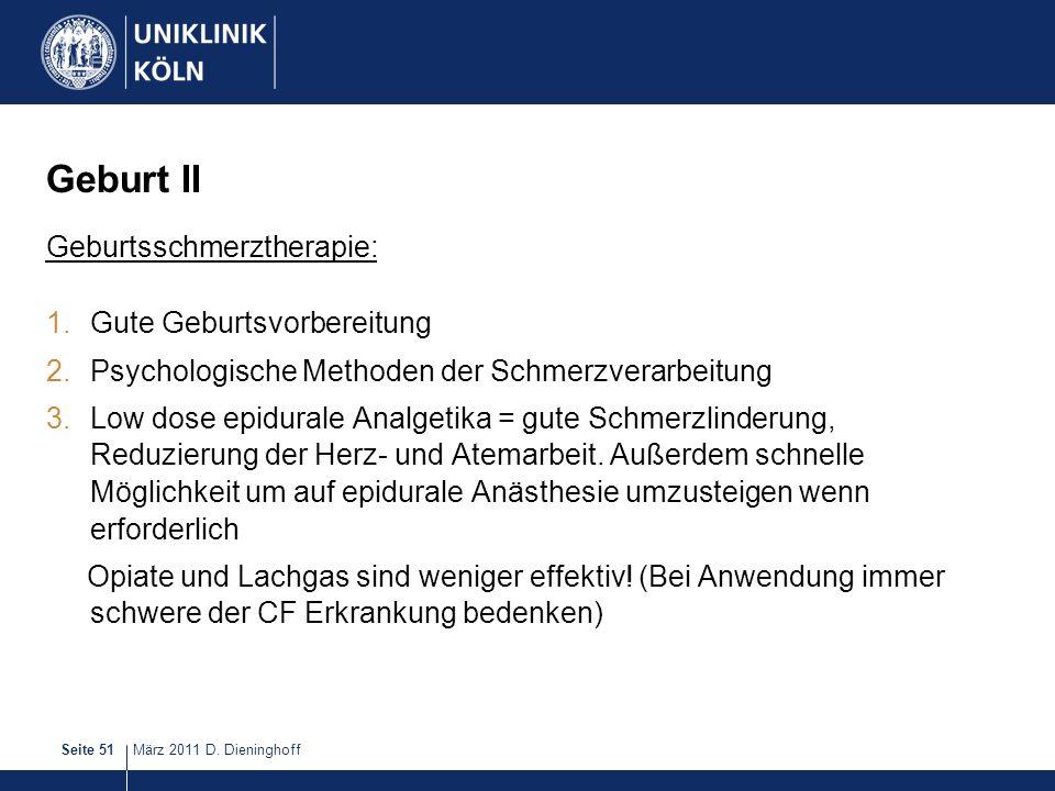 März 2011 D. DieninghoffSeite 51 Geburt II Geburtsschmerztherapie: 1.Gute Geburtsvorbereitung 2.Psychologische Methoden der Schmerzverarbeitung 3.Low