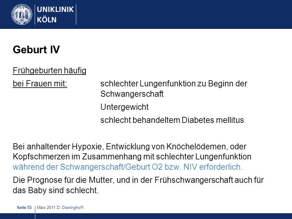 März 2011 D. DieninghoffSeite 53 Geburt IV Frühgeburten häufig bei Frauen mit: schlechter Lungenfunktion zu Beginn der Schwangerschaft Untergewicht sc
