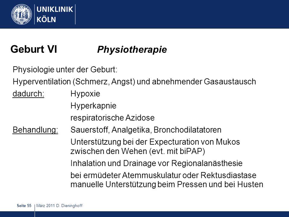März 2011 D. DieninghoffSeite 55 Geburt VI Physiotherapie Physiologie unter der Geburt: Hyperventilation (Schmerz, Angst) und abnehmender Gasaustausch