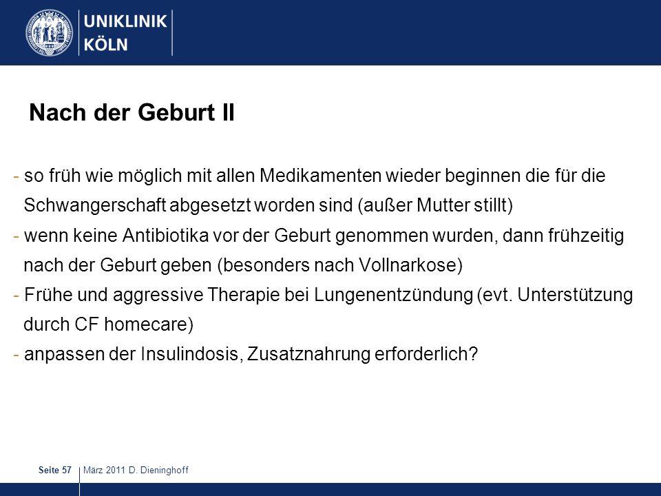 März 2011 D. DieninghoffSeite 57 Nach der Geburt II - so früh wie möglich mit allen Medikamenten wieder beginnen die für die Schwangerschaft abgesetzt