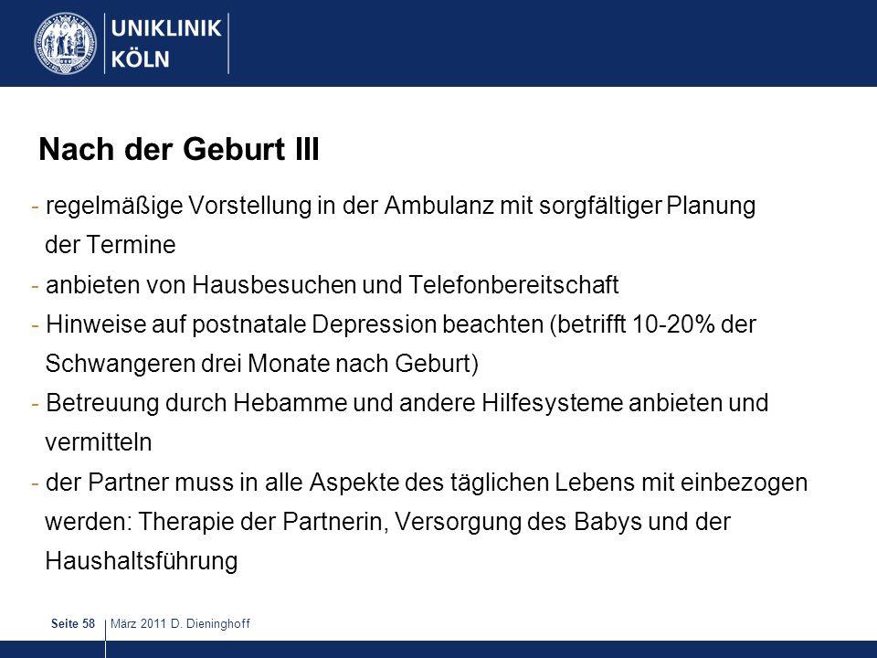 März 2011 D. DieninghoffSeite 58 Nach der Geburt III - regelmäßige Vorstellung in der Ambulanz mit sorgfältiger Planung der Termine - anbieten von Hau