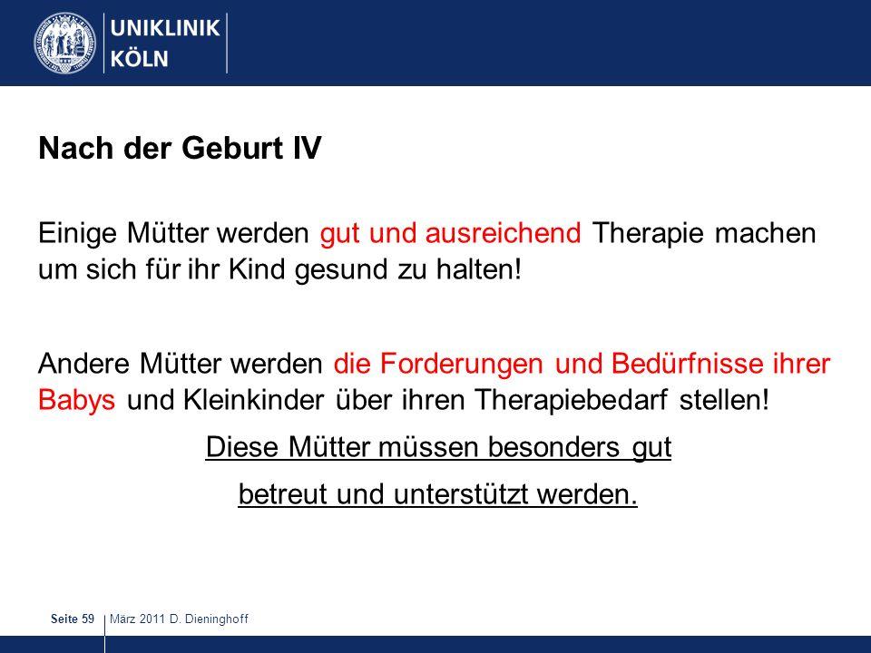 März 2011 D. DieninghoffSeite 59 Nach der Geburt IV Einige Mütter werden gut und ausreichend Therapie machen um sich für ihr Kind gesund zu halten! An