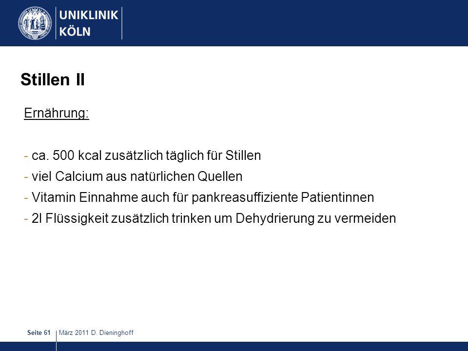 März 2011 D. DieninghoffSeite 61 Stillen II Ernährung: - ca. 500 kcal zusätzlich täglich für Stillen - viel Calcium aus natürlichen Quellen - Vitamin