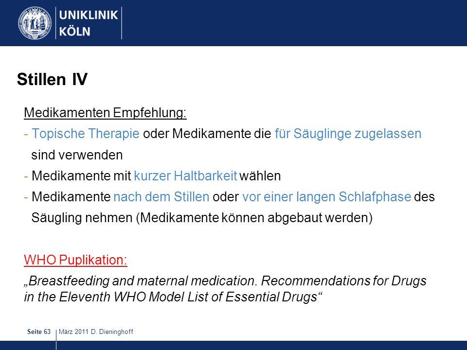 März 2011 D. DieninghoffSeite 63 Stillen IV Medikamenten Empfehlung: - Topische Therapie oder Medikamente die für Säuglinge zugelassen sind verwenden
